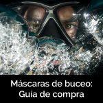 Las 10 mejores máscaras/gafas de buceo: todo lo que necesitas saber para comprar la tuya